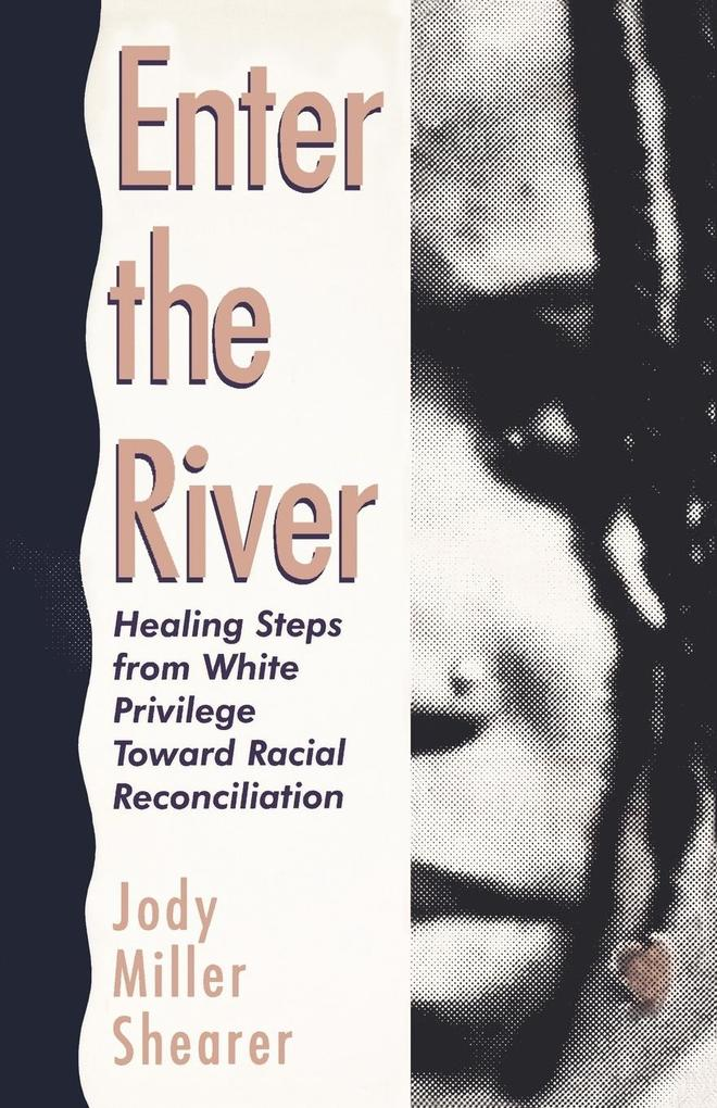 Enter the River: Healing Steps from White Privilege Toward Racial Reconciliation als Taschenbuch