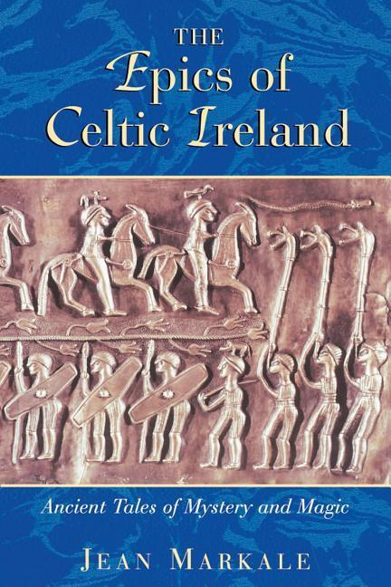 The Epics of Celtic Ireland: Ancient Tales of Mystery and Magic als Taschenbuch