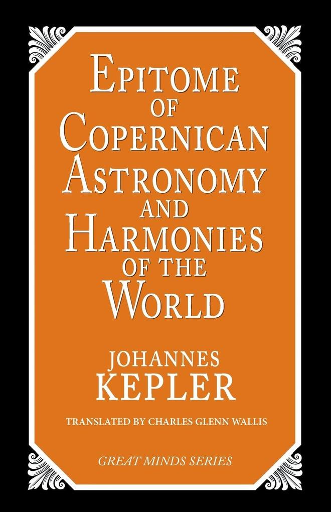 Epitome of Copernican Astronomy and Harmonies of the World als Taschenbuch