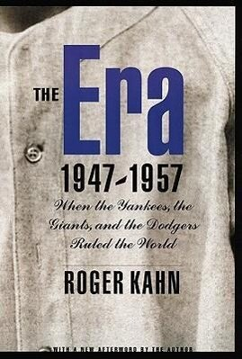 The Era 1947-1957: When the Yankees, the Giants, and the Dodgers Ruled the World als Taschenbuch