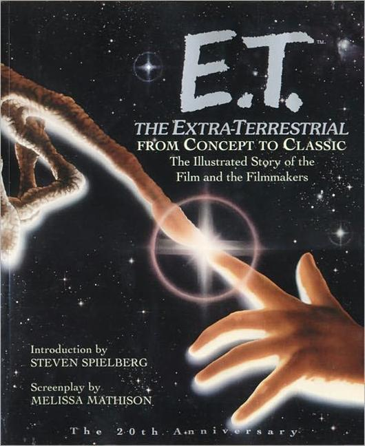 E.T. the Extra-Terrestrial: From Concept to Classic; The Illustrated Story of the Film and the Filmmakers als Buch