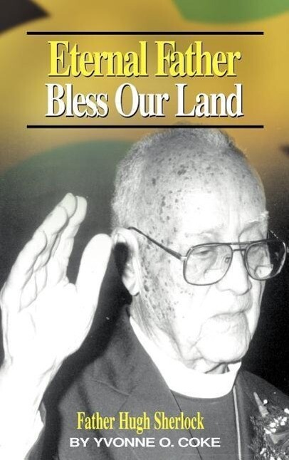 Eternal Father Bless Our Land: Father Hugh Sherlock His-Story and Then, Some! als Buch