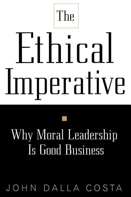 The Ethical Imperative: Why Moral Leadership Is Good Business als Taschenbuch