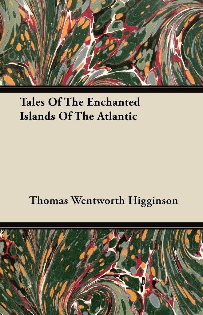 Tales Of The Enchanted Islands Of The Atlantic als Taschenbuch von Thomas Wentworth Higginson