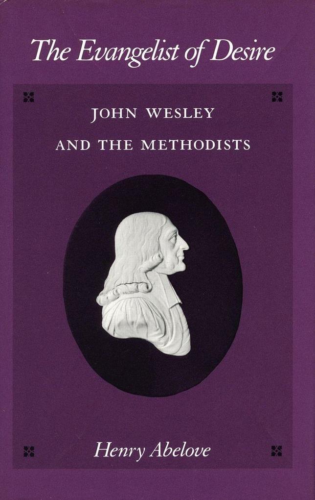 The Evangelist of Desire: John Wesley and the Methodists als Taschenbuch