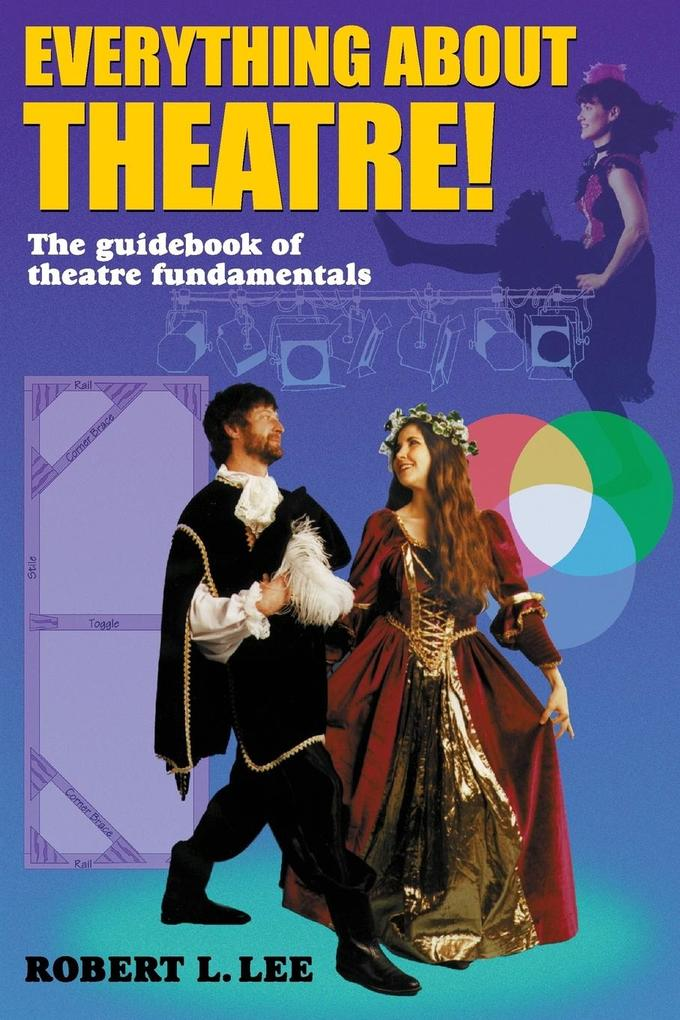 Everything about Theatre!: A Comprehensive Survey about the Arts and Crafts of the Stage als Taschenbuch