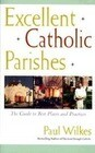 Excellent Catholic Parishes: The Guide to Best Places and Practices