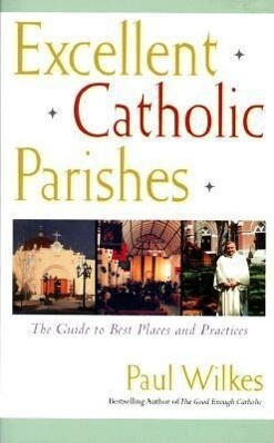 Excellent Catholic Parishes: The Guide to Best Places and Practices als Taschenbuch