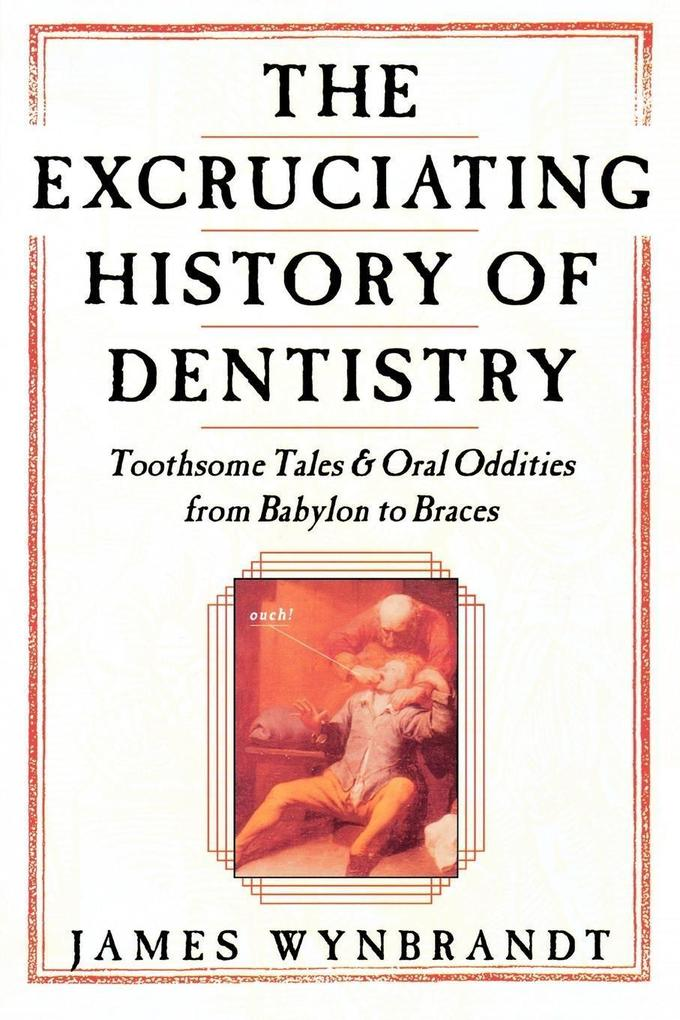 The History of Dentistry: Toothsome Tales & Oral Oddities from Babylon to Braces als Taschenbuch