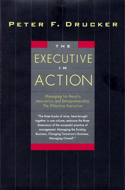 The Executive in Action: Three Drucker Management Books on What to Do and Why and How to Do It als Buch