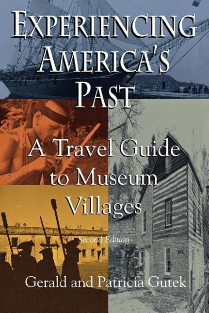 Experiencing America's Past: A Travel Guide to Museum Villages als Taschenbuch
