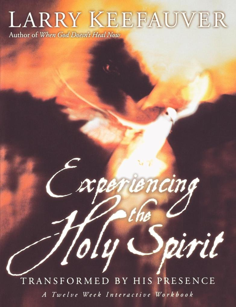 Experiencing the Holy Spirit: Transformed by His Presence - A Twelve-Week Interactive Workbook als Taschenbuch