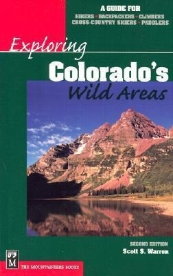 Exploring Colorado's Wild Areas: A Guide for Hikers, Backpackers, Climbers, X-C Skiers & Paddlers als Taschenbuch