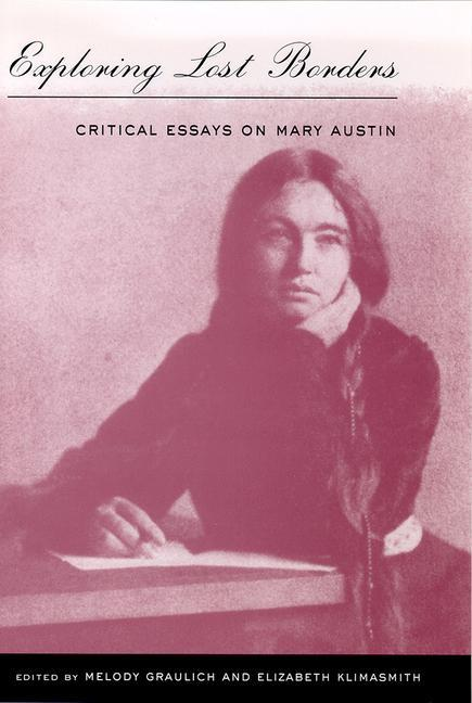 Exploring Lost Borders: Critical Essays on Mary Austin als Buch