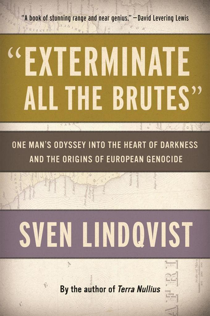 Exterminate All the Brutes: One Man's Odyssey Into the Heart of Darkness and the Origins of European Genocide als Taschenbuch
