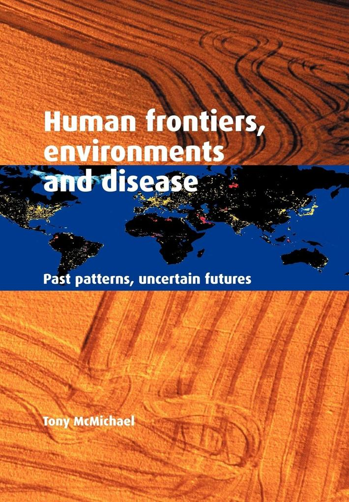 Human Frontiers, Environments and Disease: Past Patterns, Uncertain Futures als Buch