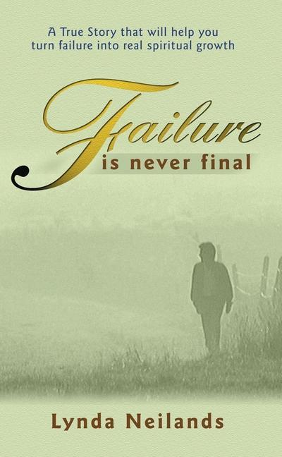 Failure is Never Final: A True Story That Will Help You Turn Failure Into Real Spiritual Growth als Taschenbuch