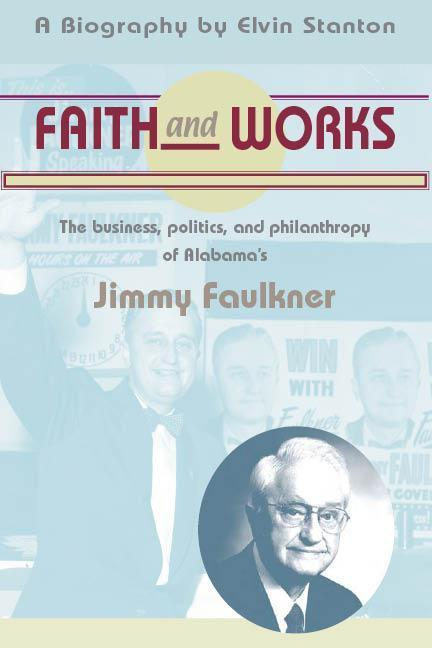 Faith and Works: The Business, Politics and Philanthropy of Alabama's Jimmy Faulkner als Buch
