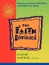 The Faith Difference: Prayers, Lessons, Activities and Games for Teens