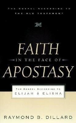 Faith in the Face of Apostasy: The Gospel According to Elijah and Elisha als Taschenbuch