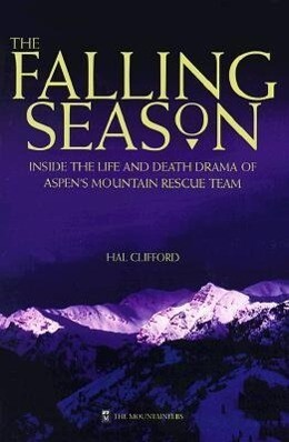 The Falling Season: Inside the Life and Death Drama of Aspen's Mountain Rescue Team als Taschenbuch