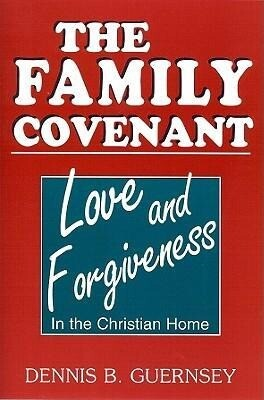 The Family Covenant: Love and Forgiveness in the Christian Home als Taschenbuch