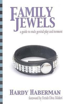 Family Jewels: A Guide to Male Genital Play and Torment als Taschenbuch