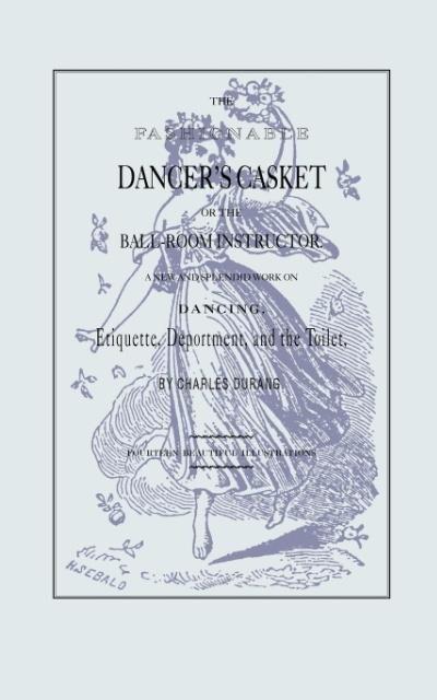 The Fashionable Dancer's Casket: Or the Ball-Room Instructor als Taschenbuch