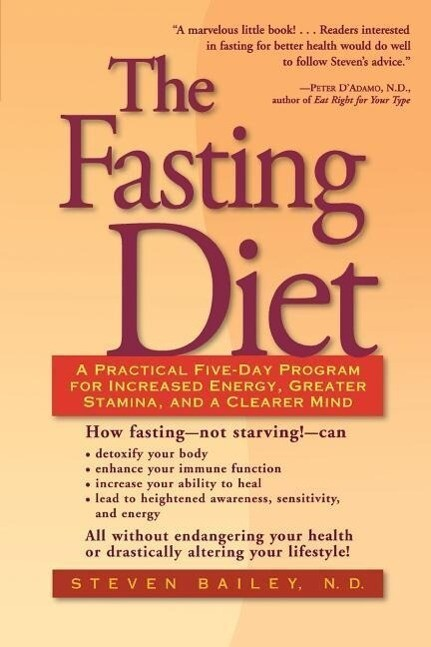 The Fasting Diet: A Practical Five-Day Program for Increased Energy, Greater Stamina, and a Clearer Mind als Taschenbuch