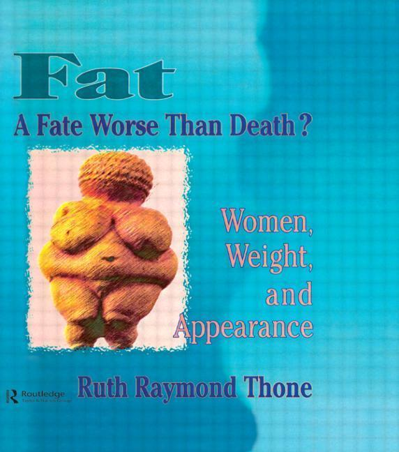 Fat-A Fate Worse Than Death?: Women, Weight, and Appearence als Taschenbuch