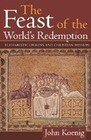 Feast of the World's Redemption: Eucharistic Origins and Christian Mission