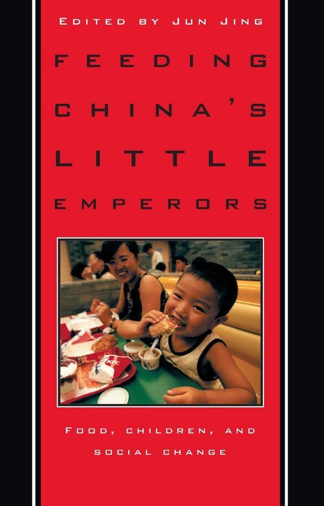 Feeding Chinaas Little Emperors: Food, Children, and Social Change als Taschenbuch