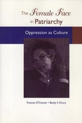 The Female Face in Patriarchy: Oppression as Culture als Taschenbuch