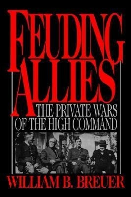 Feuding Allies: The Private Wars of the High Command als Buch