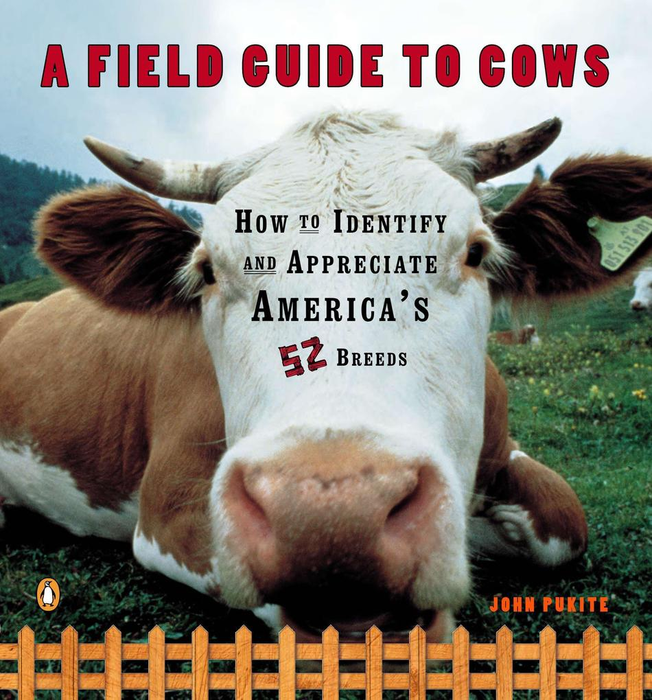 A Field Guide to Cows: How to Identify and Appreciate America's 52 Breeds als Taschenbuch