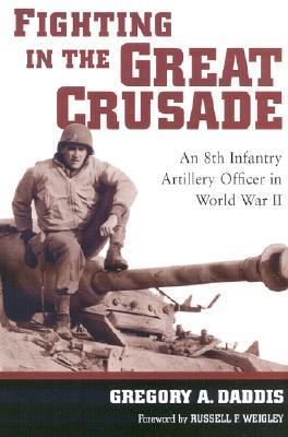 Fighting in the Great Crusade: An 8th Infantry Artillery Officer in World War II als Buch