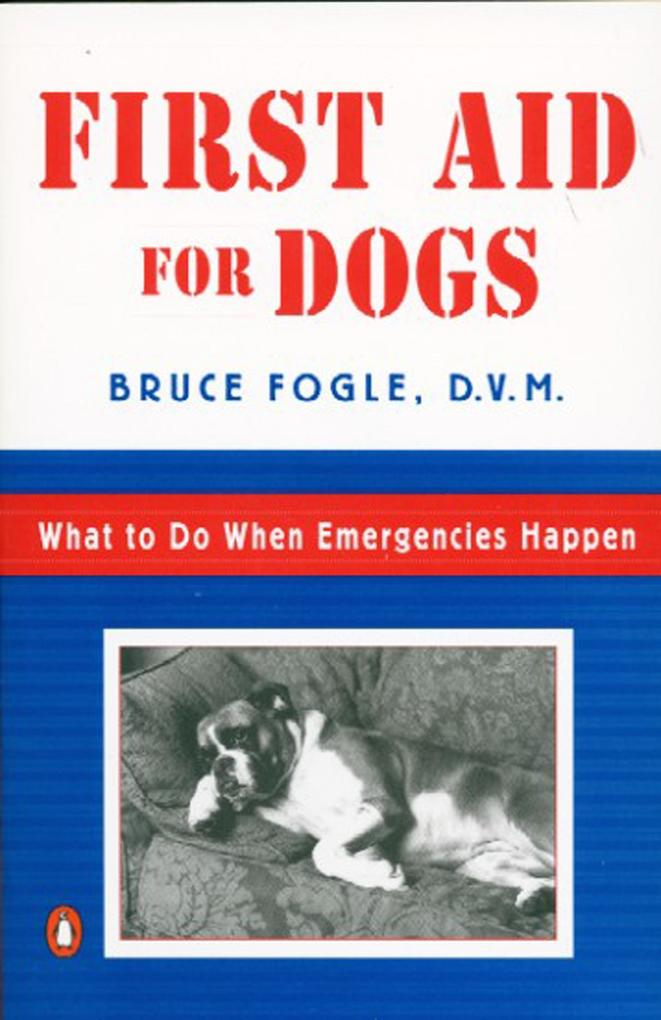 First Aid for Dogs: What to Do When Emergencies Happen als Taschenbuch