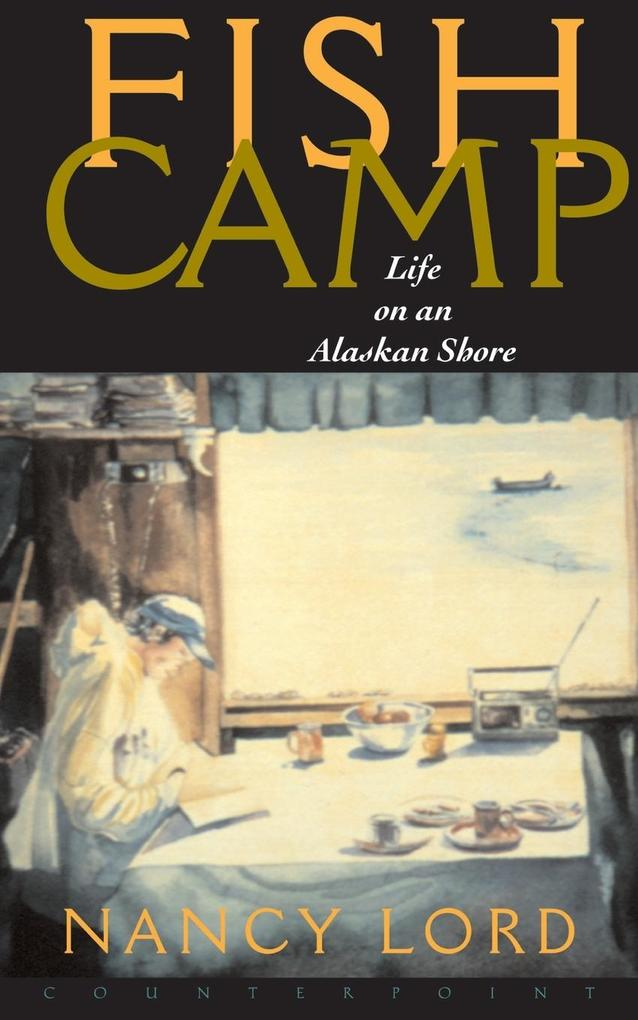Fishcamp Life on an Alaskan Shore als Taschenbuch