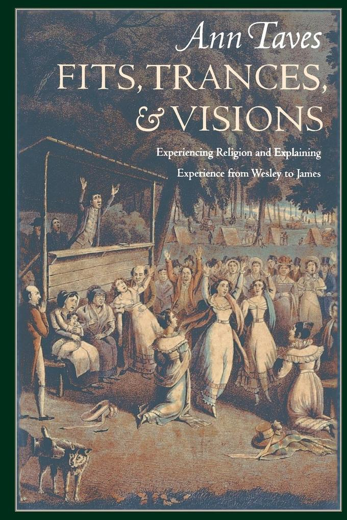 Fits, Trances, and Visions: Experiencing Religion and Explaining Experience from Wesley to James als Taschenbuch