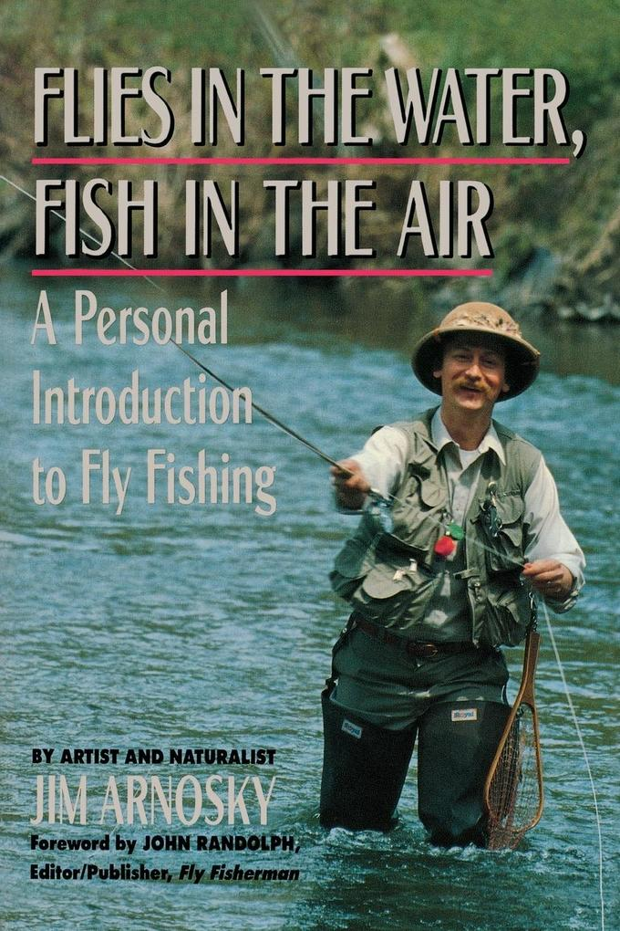 Flies in the Water, Fish in the Air: A Personal Introduction to Fly-Fishing als Buch