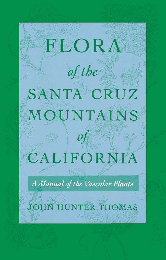 Flora of the Santa Cruz Mountains of California: A Manual of the Vascular Plants als Taschenbuch