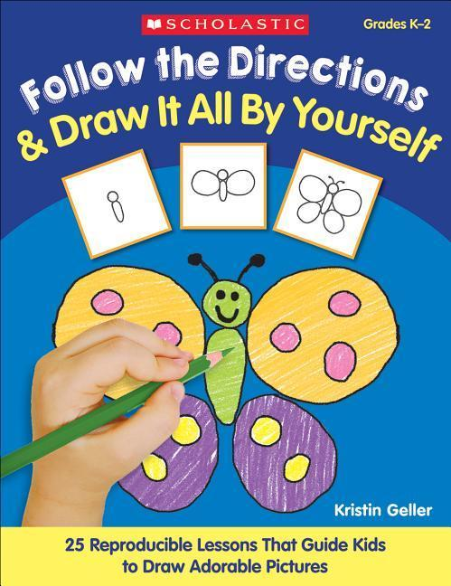 Follow the Directions & Draw It All by Yourself!: 25 Reproducible Lessons That Guide Kids to Draw Adorable Pictures als Taschenbuch