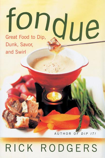 Fondue: Great Food to Dip, Dunk, Savor, and Swirl als Buch