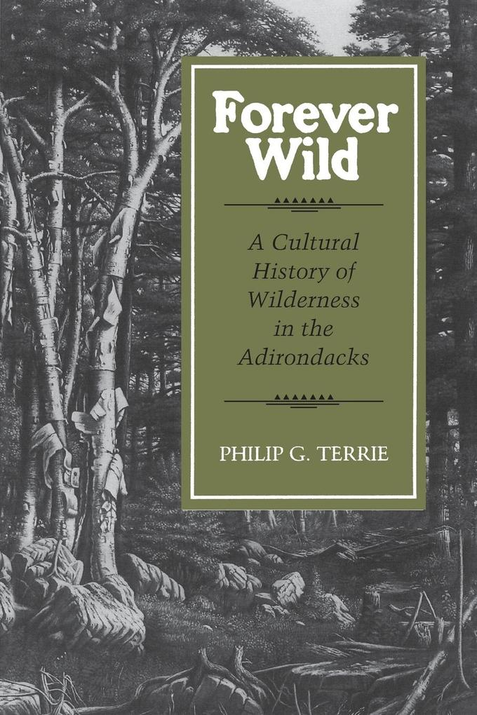 Forever Wild: A Cultural History of Wilderness in the Adirondacks als Taschenbuch