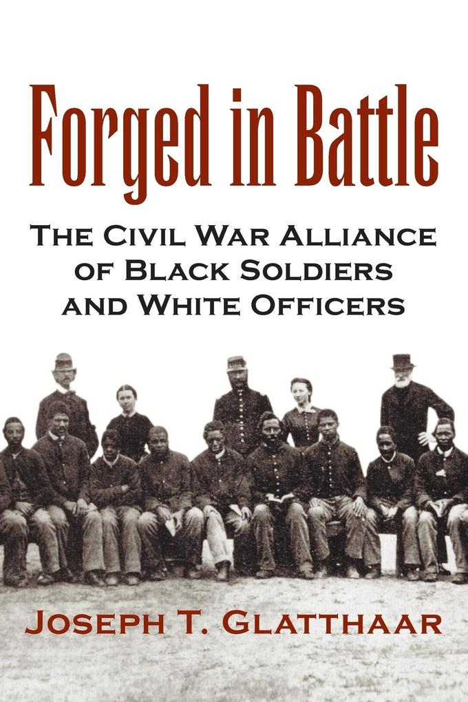 Forged in Battle: The Civil War Alliance of Black Soldiers and White Officers als Taschenbuch