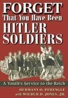 Forget That You Have Been Hitler's Soldiers: A Youth's Service to the Reich