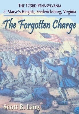 The Forgotten Charge: The 123rd Pennsylvania at Marye's Heights, Fredericksburg, Virginia als Taschenbuch