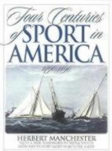 Four Centuries of Sport in America: 1490 - 1890 als Buch