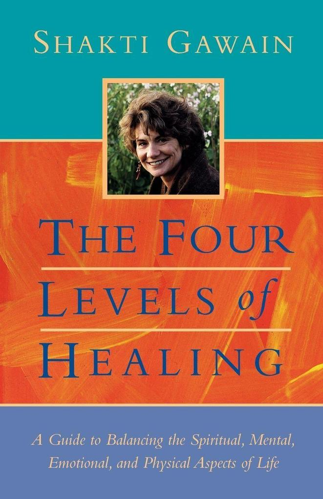 The Four Levels of Healing: A Guide to Balancing the Spiritual, Mental, Emotional and Physical Aspects of Life als Taschenbuch