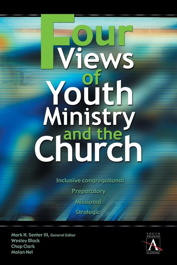 Four Views of Youth Ministry and the Church als Taschenbuch
